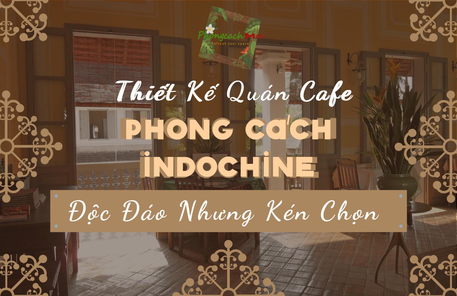 phong cách thiết kế quán cafe indochine