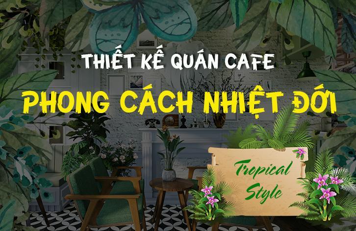 phong cách thiết kế quán cafe nhiệt đới - tropical style